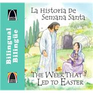 La Historia De Semana Santa / the Week That Led to Easter by Larrison, Joanne; Williams, Jenny, 9780758649270