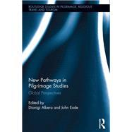 New Pathways in Pilgrimage Studies: Global Perspectives by Albera; Dionigi, 9781138639270
