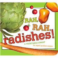 Rah, Rah, Radishes! A Vegetable Chant by Sayre, April Pulley; Sayre, April Pulley, 9781442499270