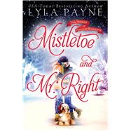 Mistletoe and Mr. Right Two Stories of Holiday Romance by Payne, Lyla, 9781619639270