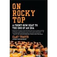 On Rocky Top : A Front-Row Seat to the End of an Era by Travis, Clay, 9780061719271