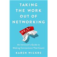 Taking the Work Out of Networking by Wickre, Karen, 9781501199271