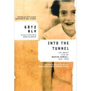 Into the Tunnel : The Brief Life of Marion Samuel, 1931-1943 by Aly, G�tz, 9780805079272