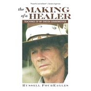 The Making of a Healer Teachings of My Oneida Grandmother by FourEagles, Russell, 9780835609272