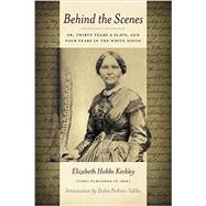 Behind the Scenes by Keckley, Elizabeth; Perkins-valdes, Dolen, 9780989609272