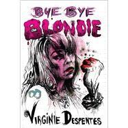 Bye Bye Blondie by Despentes, Virginie; Reynolds, Sian, 9781558619272