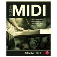 Modern MIDI: Sequencing and Performing Using Traditional and Mobile Tools by McGuire; Sam, 9780415839273