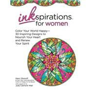 Inkspirations for Women: Color Your World Happy-- 30 Inspiring Designs to Nourish Your Heart and Renew Your Spirit by Wall, Judy Clement, 9780757319273