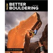Better Bouldering by Sherman, John, 9781493029273