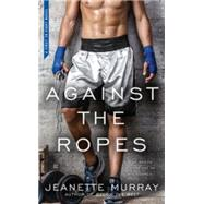 Against the Ropes by Murray, Jeanette, 9780425279274