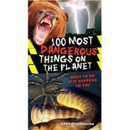 100 Most Dangerous Things On The Planet by Claybourne, Anna, 9780545069274