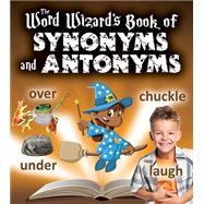 The Word Wizard's Book of Synonyms and Antonyms by Johnson, Robin, 9780778719274