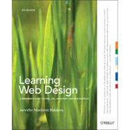 Learning Web Design : A Beginner's Guide to HTML, CSS, JavaScript, and Web Graphics by Robbins, Jennifer Niederst, 9781449319274