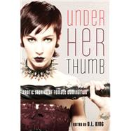 Under Her Thumb Erotic Stories of Female Domination by King, D. L., 9781573449274