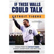 If These Walls Could Talk: Detroit Tigers by Impemba, Mario; Isenberg, Mike; Dombrowski, David, 9781600789274