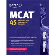 Kaplan MCAT 45 Advanced Prep for Advanced Students by Kaplan, 9781609789275