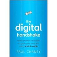 The Digital Handshake Seven Proven Strategies to Grow Your Business Using Social Media by Chaney, Paul, 9780470499276