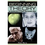Beginning Theory An Introduction to Literary and Cultural Theory, Third Edition by Barry, Peter, 9780719079276