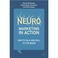 Neuromarketing in Action: How to Talk and Sell to the Brain by Georges, Patrick M.; Bayle-tourtoulou, Anne-sophie; Badoc, Michael, 9780749469276