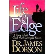 Life on the Edge : A Young Adult's Guide to a Meaningful Future by DOBSON, JAMES C., DR., 9780849909276