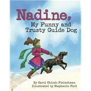 Nadine, My Funny and Trusty Guide Dog by Fleischman, Carol Chiodo; Ford, Stephanie, 9781455619276