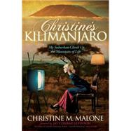 Christine's Kilimanjaro: My Suburban Climb Up the Mountain of Life by Malone, Christine M.; Levinson, 9781614489276