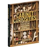 Cabinet of Curiosities: Collecting and Understanding the Wonders of the Natural World by Grice, Gordon, 9780761169277