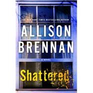Shattered by Brennan, Allison, 9781250129277