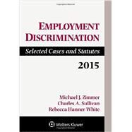 Employment Discrimination: Selected Cases Stats 2015 Supplement by Zimmer, Michael J.; Sullivan, Charles A.; White, Rebecca Hanner, 9781454859277