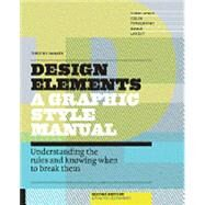 Design Elements: A Graphic Style Manual: Understanding the Rules and Knowing When to Break Them by Samara, Timothy, 9781592539277