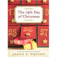 The 13th Day of Christmas by Wright, Jason F., 9781609079277