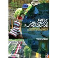 Early Childhood Playgrounds: Planning an outside learning environment by Walsh; Prue, 9780415639279