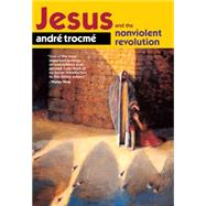 Jesus and the Nonviolent Revolution by Trocme, Andre; Moore, Charles E., 9780874869279