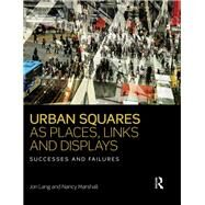 Urban Squares as Places, Links and Displays: Successes and Failures by Lang; Jon, 9781138959279