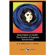 Searchlights on Health: The Science of Eugenics (Illustrated Edition) by Jefferis, B. G.; Nichols, J. L., 9781406559279
