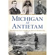 Michigan at Antietam: The Wolverine State's Sacrifice on America's Bloodiest Day by Dempsey, Jack; Egen, Brian James, 9781626199279