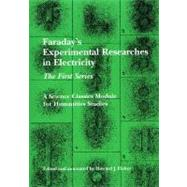 Faraday's Experimental Researches in Electricity, the First Series (Science Classics Modules for Humanities Studies) by Howard J Fisher, 9781888009279