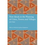 New Ideals in the Planning of Cities, Towns and Villages by Nolen,John, 9780415839280