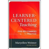 Learner-Centered Teaching : Five Key Changes to Practice by Weimer, Maryellen, 9781118119280