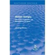 Hidden Designs (Routledge Revivals): The Critical Profession and Renaissance Literature by CREWE; JONATHAN, 9781138779280