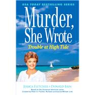 Murder, She Wrote Trouble at High Tide by Fletcher, Jessica; Bain, Donald, 9781410479280