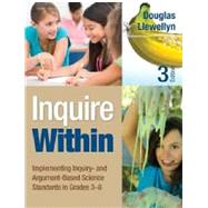 Inquire Within: Implementing Inquiry- and Argument-based Science Standards in Grades 3-8 by Llewellyn, Douglas, 9781452299280