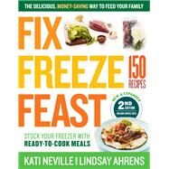 Fix, Freeze, Feast by Neville, Kati; Ahrens, Lindsay, 9781612129280