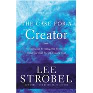 The Case for a Creator: A Journalist Investigates Scientific Evidence That Points Toward God by Strobel, Lee, 9780310339281