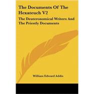 The Documents of the Hexateuch: The Deuteronomical Writers and the Priestly Documents by Addis, William Edward, 9781425489281