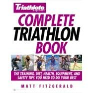 Complete Triathlon Book : The Training, Diet, Health, Equipment, and Safety Tips You Need to Do Your Best by Fitzgerald, Matt, 9780446679282