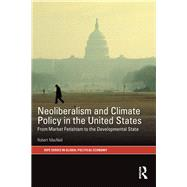 Neoliberalism and Climate Policy in the United States: From market fetishism to the developmental state by MacNeil; Robert, 9781138689282