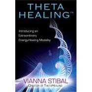 Theta Healing : Introducing an Extraordinary Energy Healing Modality