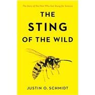 The Sting of the Wild by Schmidt, Justin O., 9781421419282