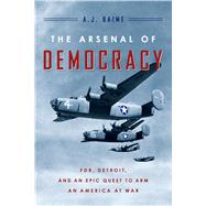The Arsenal of Democracy by Baime, A. J., 9780547719283